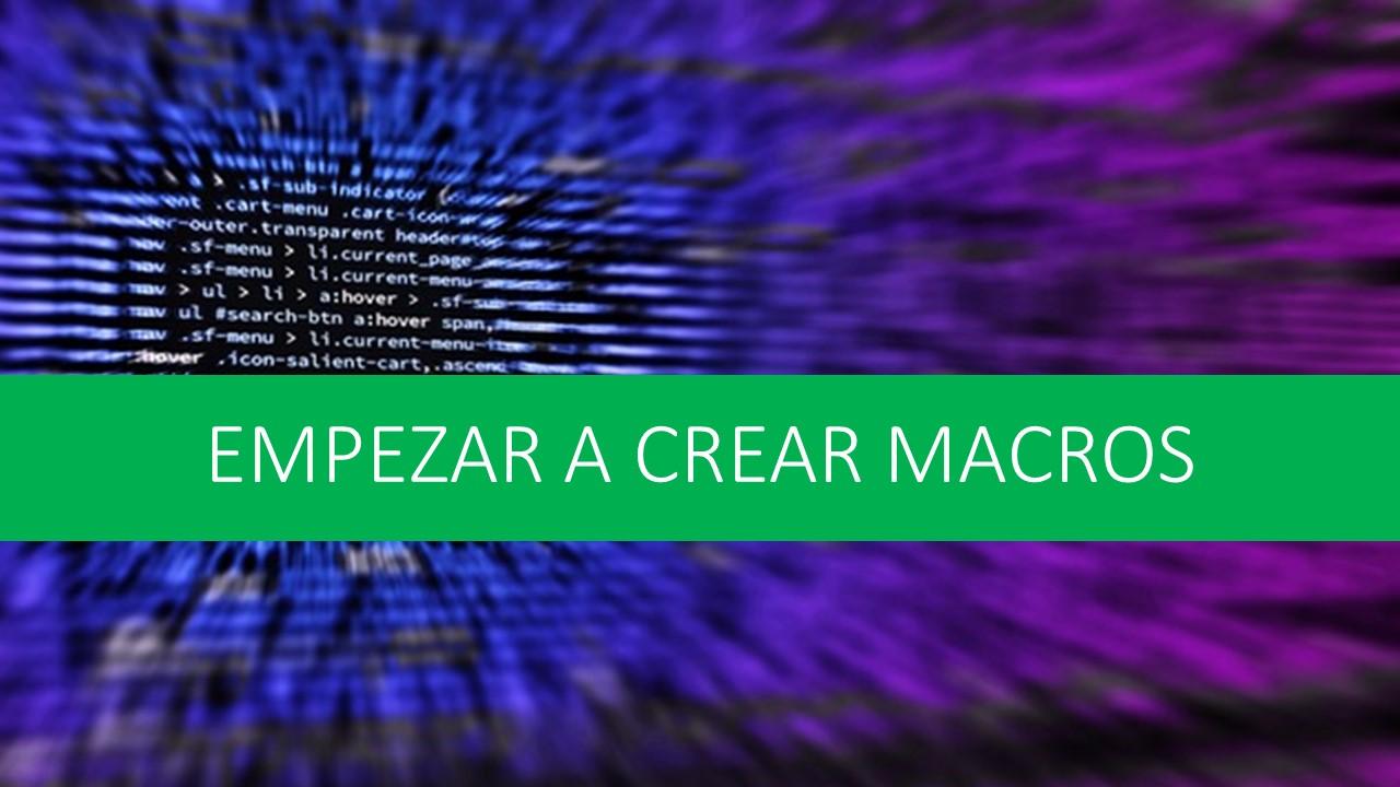 Empezar a crear macros